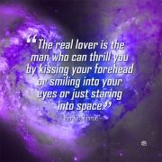 The real lover is the man who can thrill you by kissing your forehead